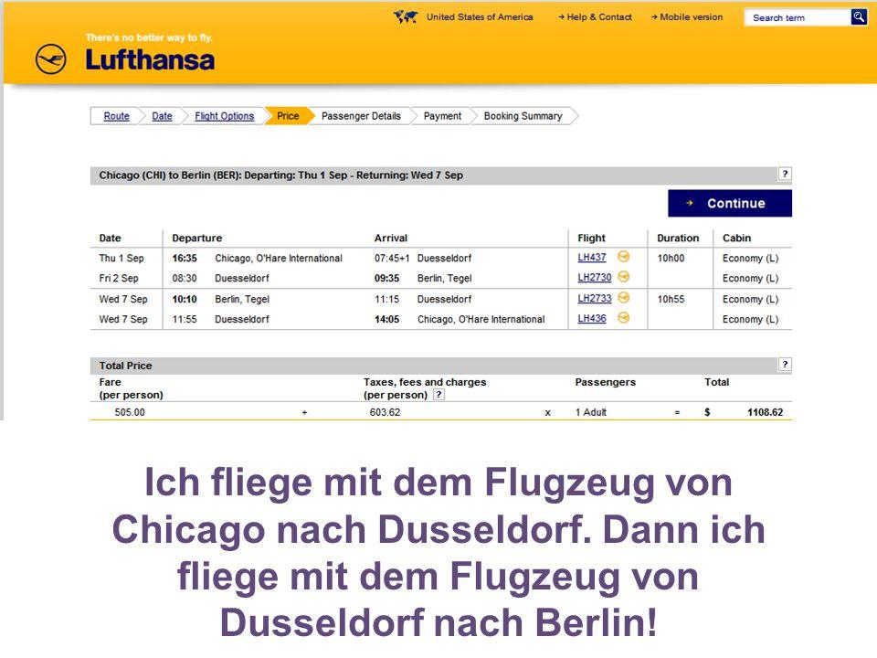 Ich fliege mit dem Flugzeug von Chicago nach Dusseldorf.