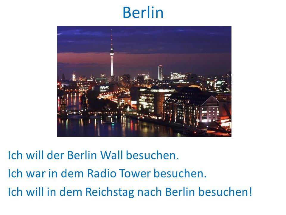 Berlin Ich will der Berlin Wall besuchen. Ich war in dem Radio Tower besuchen.