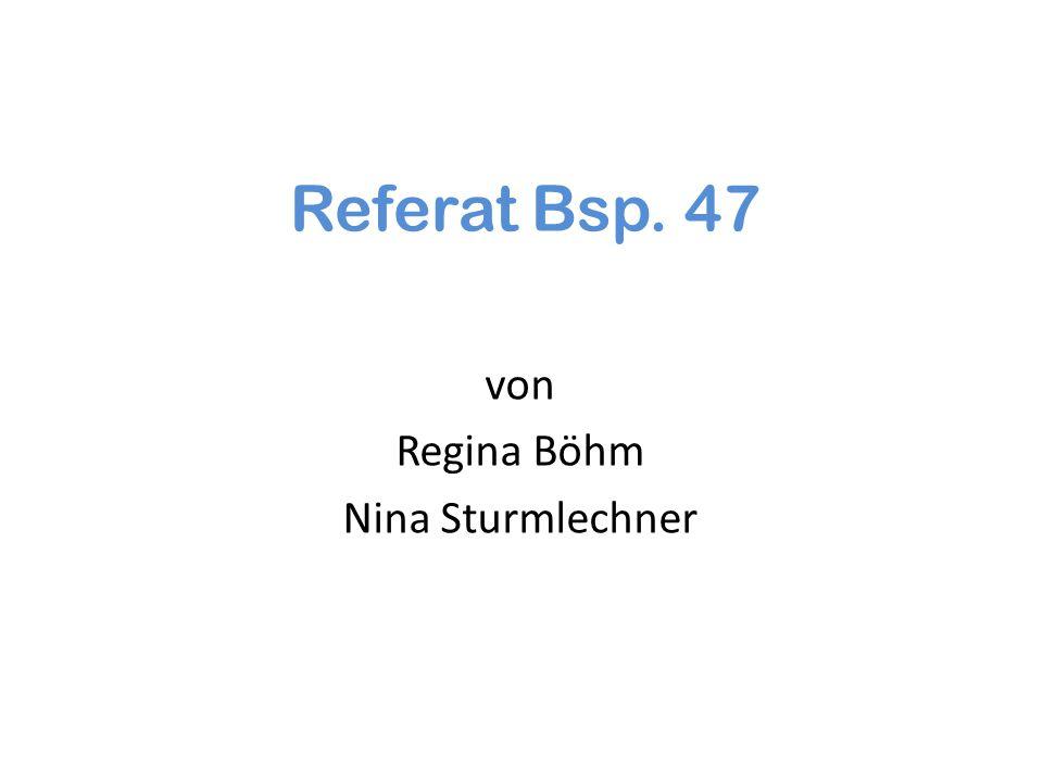 Referat Bsp. 47 von Regina Böhm Nina Sturmlechner