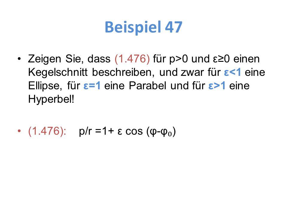 Beispiel 47 Zeigen Sie, dass (1.476) für p>0 und ε≥0 einen Kegelschnitt beschreiben, und zwar für ε 1 eine Hyperbel! (1.476): p/r =1+ ε cos (φ-φ ₀ )
