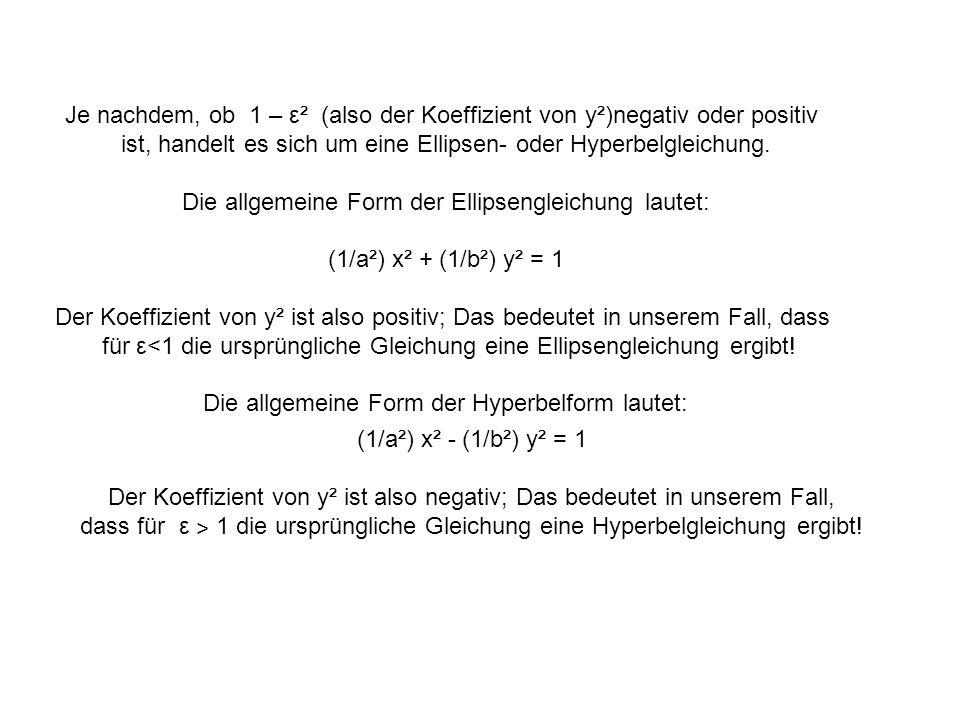 Je nachdem, ob 1 – ε² (also der Koeffizient von y²)negativ oder positiv ist, handelt es sich um eine Ellipsen- oder Hyperbelgleichung. Die allgemeine