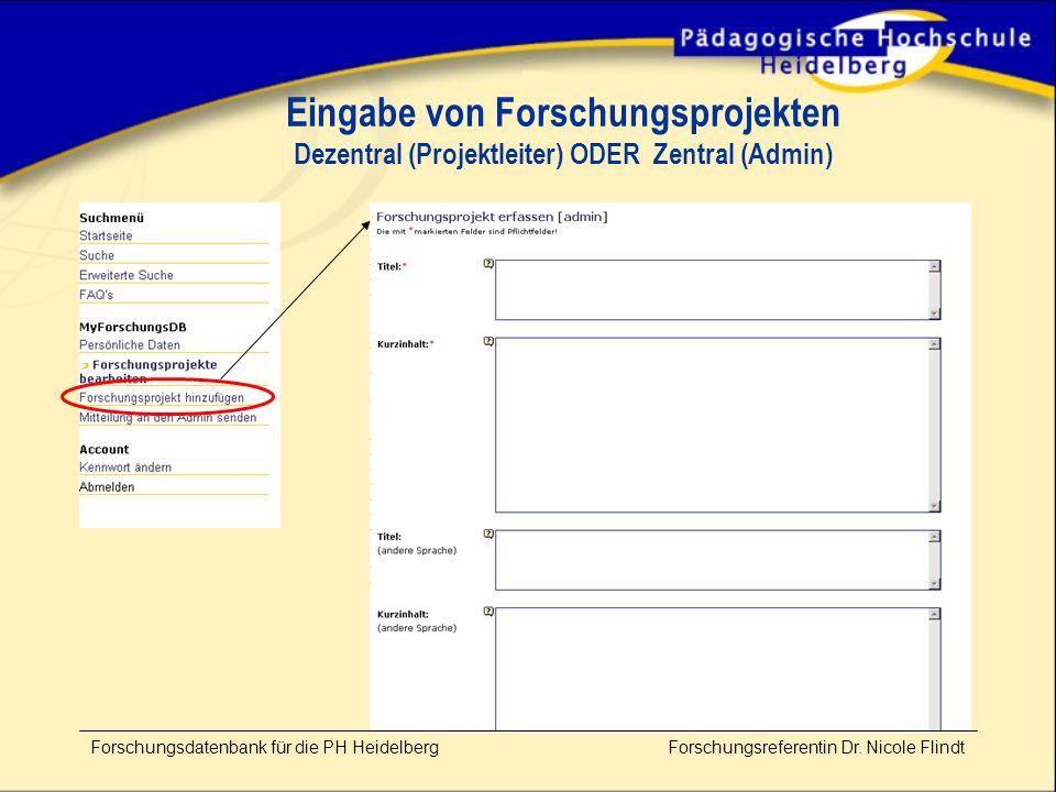 Eingabe von Forschungsprojekten Dezentral (Projektleiter) ODER Zentral (Admin) Forschungsdatenbank für die PH Heidelberg Forschungsreferentin Dr.