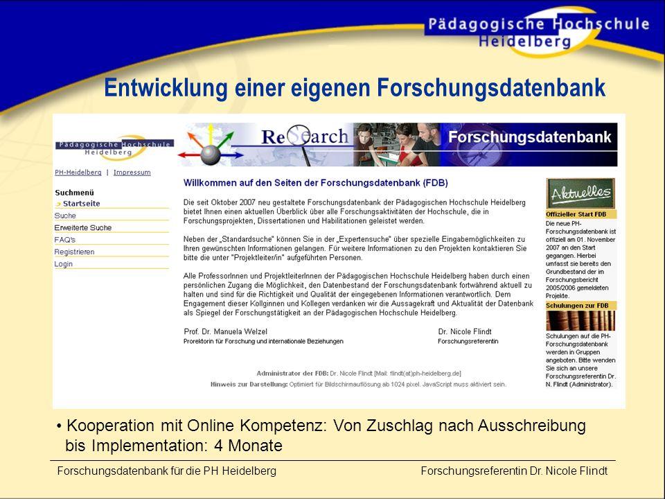 Technik Möglichkeit der eigenen Weiterentwickelung Speziell für Hochschulen programmierte Forschungsdatenbank (programmiert mit mySQL und php-Anbindung) Quellcodes werden geliefert Läuft auf eigenem Server der Hochschule  Keine weiteren Kosten Lieferung erfolgt durch Einspielung auf den Webserver der Hochschule  Keine Vor-Ort-Installation nötig Forschungsdatenbank für die PH Heidelberg Forschungsreferentin Dr.