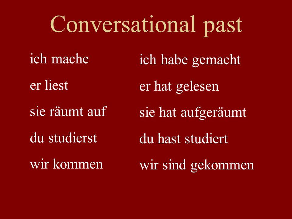 Conversational past ich mache er liest sie räumt auf du studierst wir kommen ich habe gemacht er hat gelesen sie hat aufgeräumt du hast studiert wir sind gekommen