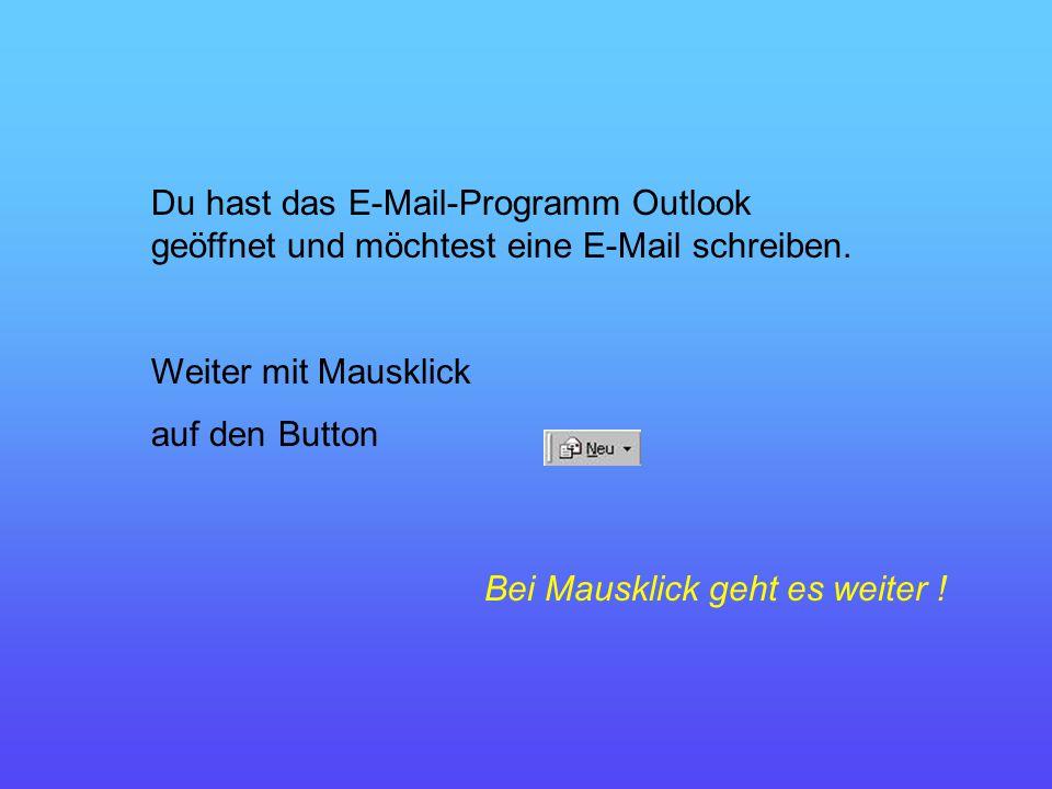 Du hast das E-Mail-Programm Outlook geöffnet und möchtest eine E-Mail schreiben.