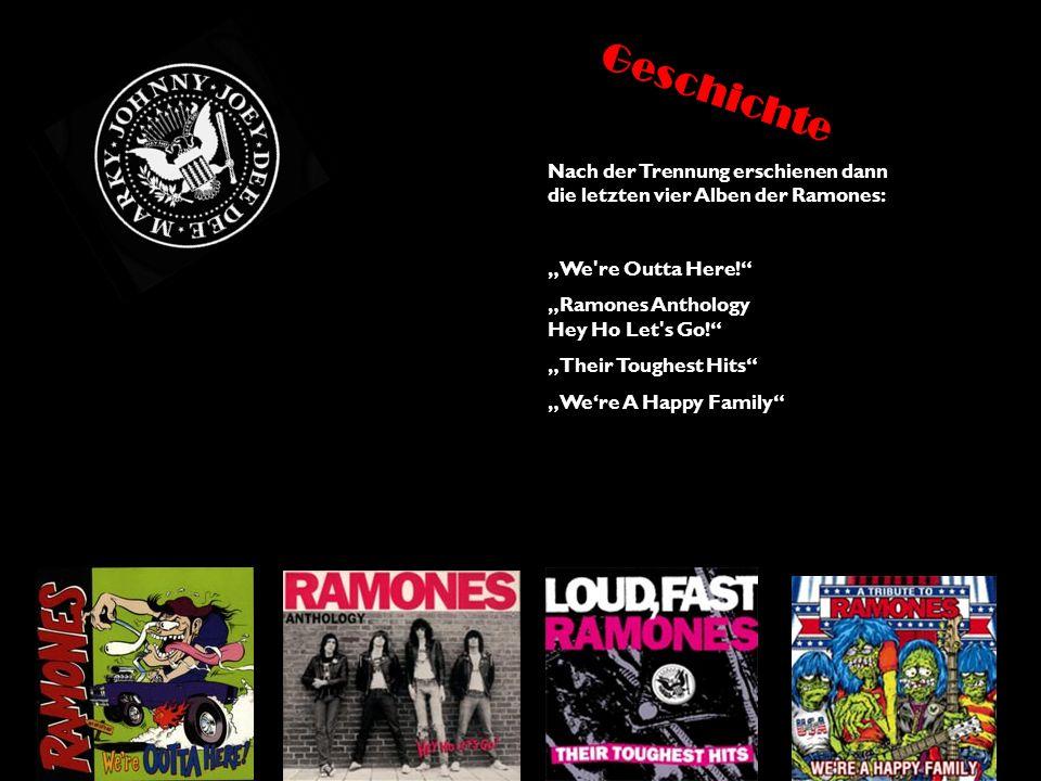 """Nach der Trennung erschienen dann die letzten vier Alben der Ramones: """"We're Outta Here!"""" """"Ramones Anthology Hey Ho Let's Go!"""" """"Their Toughest Hits"""" """""""