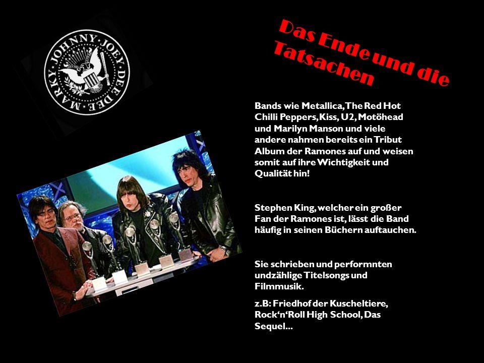 Bands wie Metallica, The Red Hot Chilli Peppers, Kiss, U2, Motöhead und Marilyn Manson und viele andere nahmen bereits ein Tribut Album der Ramones au