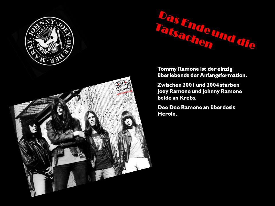 Tommy Ramone ist der einzig überlebende der Anfangsformation. Zwischen 2001 und 2004 starben Joey Ramone und Johnny Ramone beide an Krebs. Dee Dee Ram