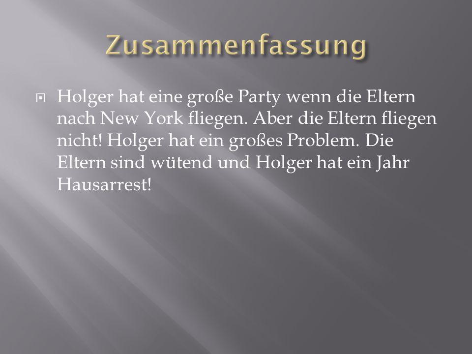  Holger hat eine große Party wenn die Eltern nach New York fliegen.
