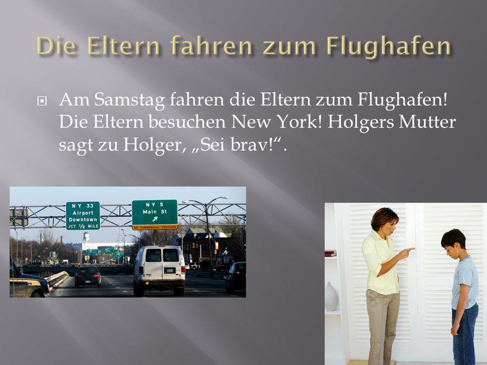  Am Samstag fahren die Eltern zum Flughafen. Die Eltern besuchen New York.