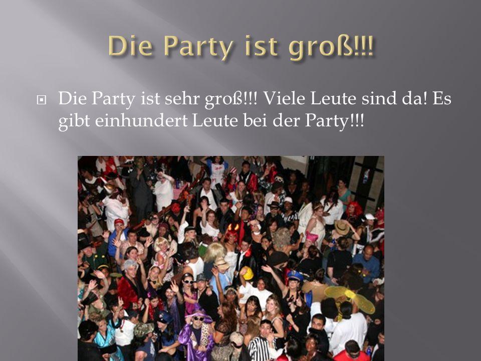  Die Party ist sehr groß!!! Viele Leute sind da! Es gibt einhundert Leute bei der Party!!!