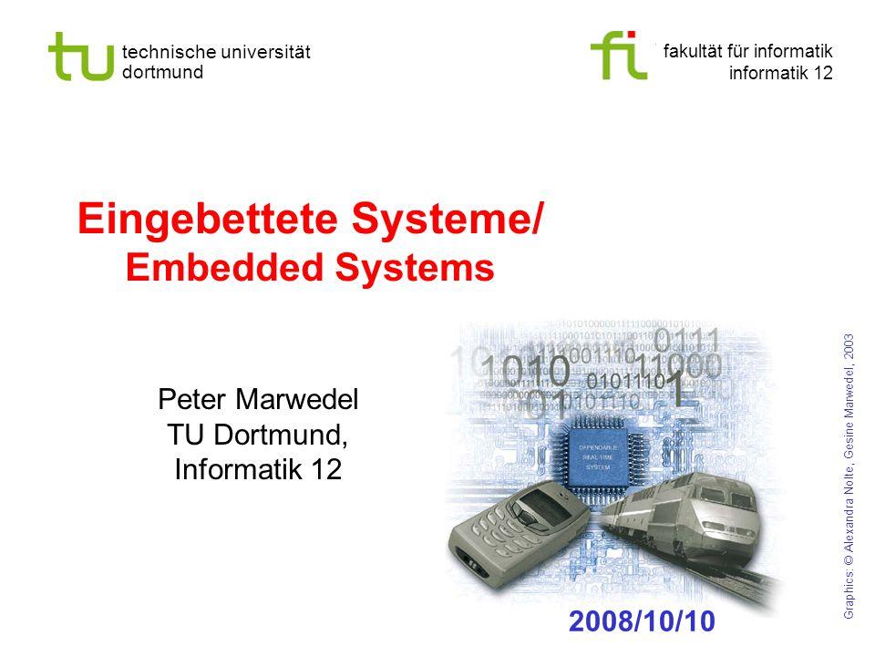 fakultät für informatik informatik 12 technische universität dortmund Eingebettete Systeme/ Embedded Systems Peter Marwedel TU Dortmund, Informatik 12