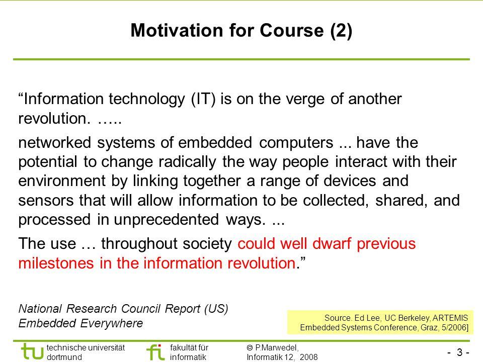 """- 3 - technische universität dortmund fakultät für informatik  P.Marwedel, Informatik 12, 2008 Universität Dortmund Motivation for Course (2) """"Inform"""