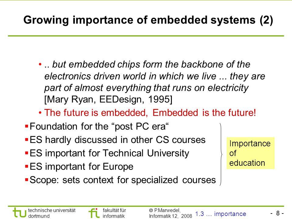 - 8 - technische universität dortmund fakultät für informatik  P.Marwedel, Informatik 12, 2008 Universität Dortmund Growing importance of embedded sy