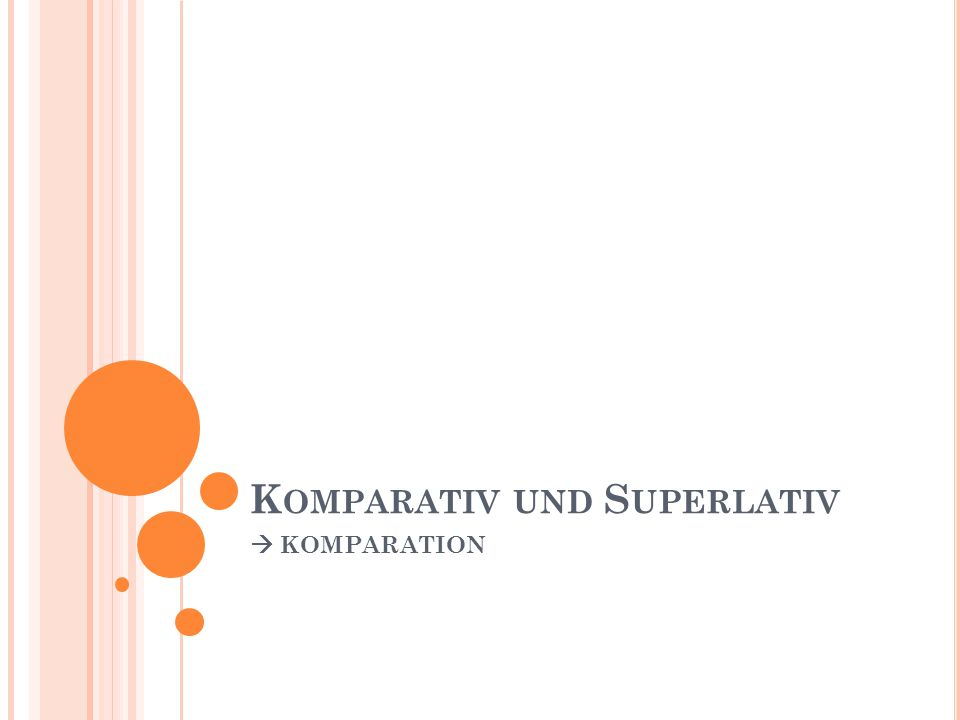 K OMPARATIV UND S UPERLATIV  KOMPARATION