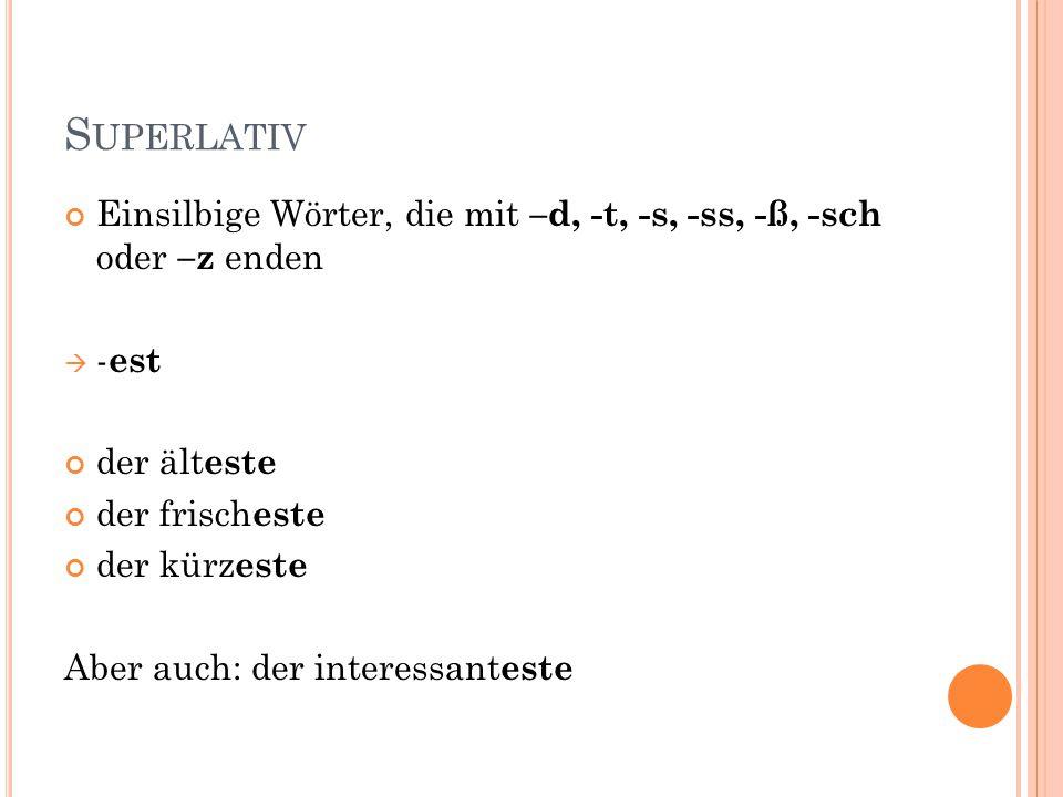 S UPERLATIV Einsilbige Wörter, die mit –d, -t, -s, -ss, -ß, -sch oder –z enden  - est der ält este der frisch este der kürz este Aber auch: der inter