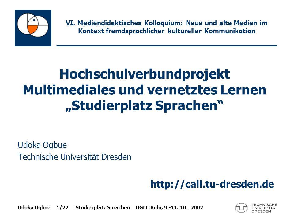 Udoka Ogbue 1/22 Studierplatz Sprachen DGFF Köln, 9.-11. 10. 2002 Udoka Ogbue Technische Universität Dresden http://call.tu-dresden.de Hochschulverbun