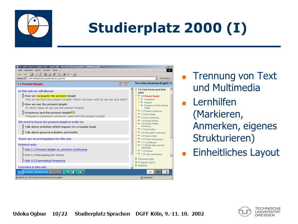 Udoka Ogbue 10/22 Studierplatz Sprachen DGFF Köln, 9.-11. 10. 2002 Studierplatz 2000 (I) Trennung von Text und Multimedia Lernhilfen (Markieren, Anmer