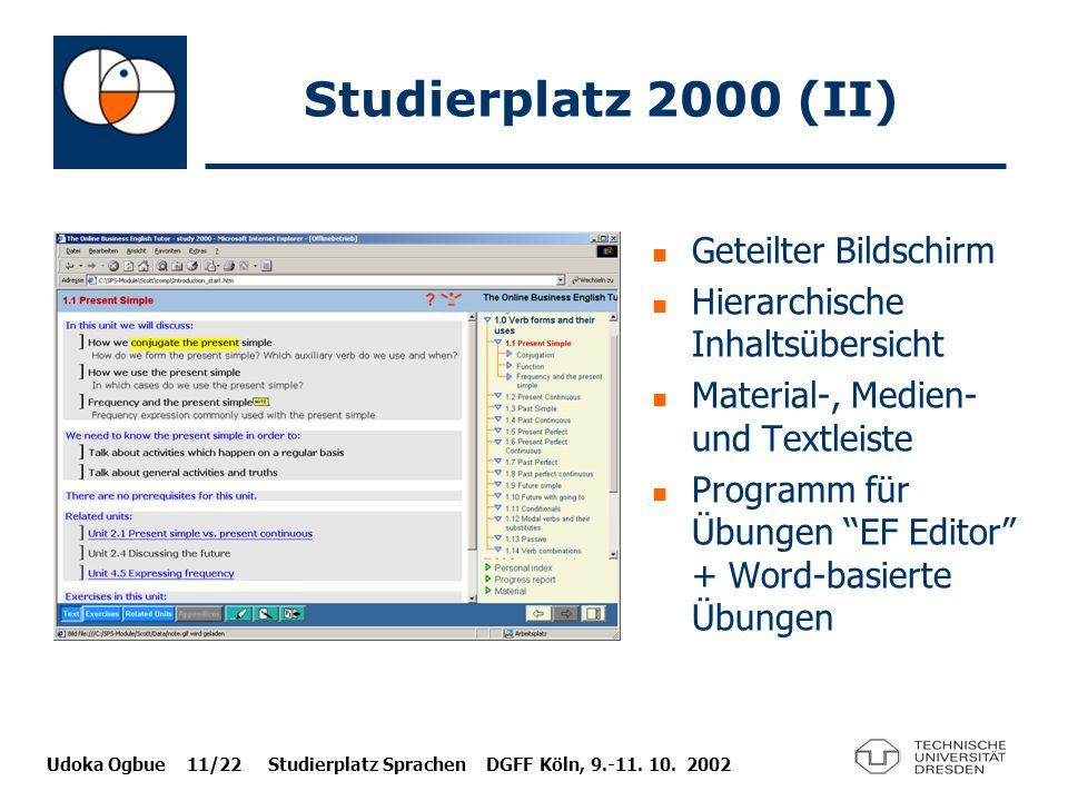 Udoka Ogbue 11/22 Studierplatz Sprachen DGFF Köln, 9.-11. 10. 2002 Studierplatz 2000 (II) Geteilter Bildschirm Hierarchische Inhaltsübersicht Material