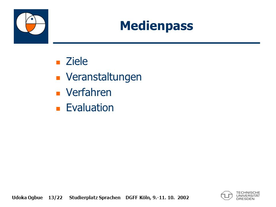 Udoka Ogbue 13/22 Studierplatz Sprachen DGFF Köln, 9.-11. 10. 2002 Medienpass Ziele Veranstaltungen Verfahren Evaluation