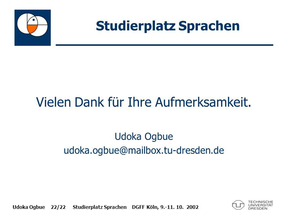 Udoka Ogbue 22/22 Studierplatz Sprachen DGFF Köln, 9.-11. 10. 2002 Studierplatz Sprachen Vielen Dank für Ihre Aufmerksamkeit. Udoka Ogbue udoka.ogbue@