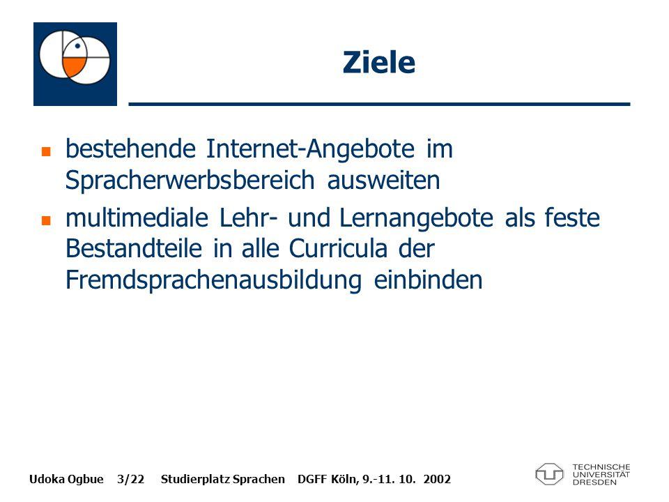 Udoka Ogbue 3/22 Studierplatz Sprachen DGFF Köln, 9.-11. 10. 2002 Ziele bestehende Internet-Angebote im Spracherwerbsbereich ausweiten multimediale Le