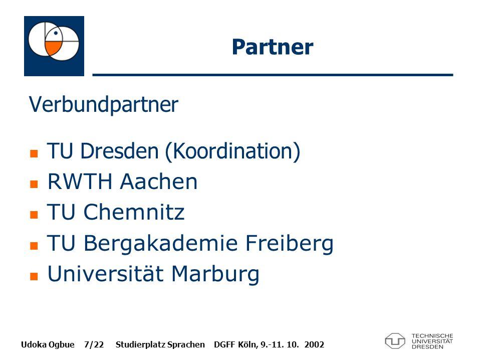 Udoka Ogbue 7/22 Studierplatz Sprachen DGFF Köln, 9.-11. 10. 2002 Partner Verbundpartner TU Dresden (Koordination) RWTH Aachen TU Chemnitz TU Bergakad