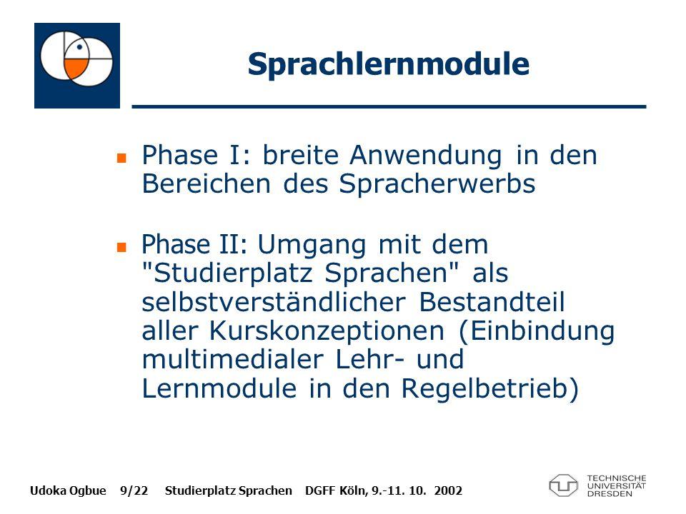 Udoka Ogbue 9/22 Studierplatz Sprachen DGFF Köln, 9.-11. 10. 2002 Sprachlernmodule Phase I: breite Anwendung in den Bereichen des Spracherwerbs Phase