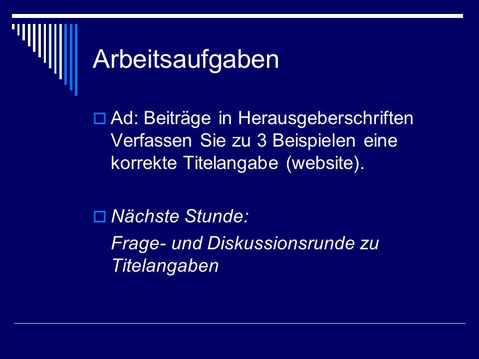 Arbeitsaufgaben  Ad: Beiträge in Herausgeberschriften Verfassen Sie zu 3 Beispielen eine korrekte Titelangabe (website).