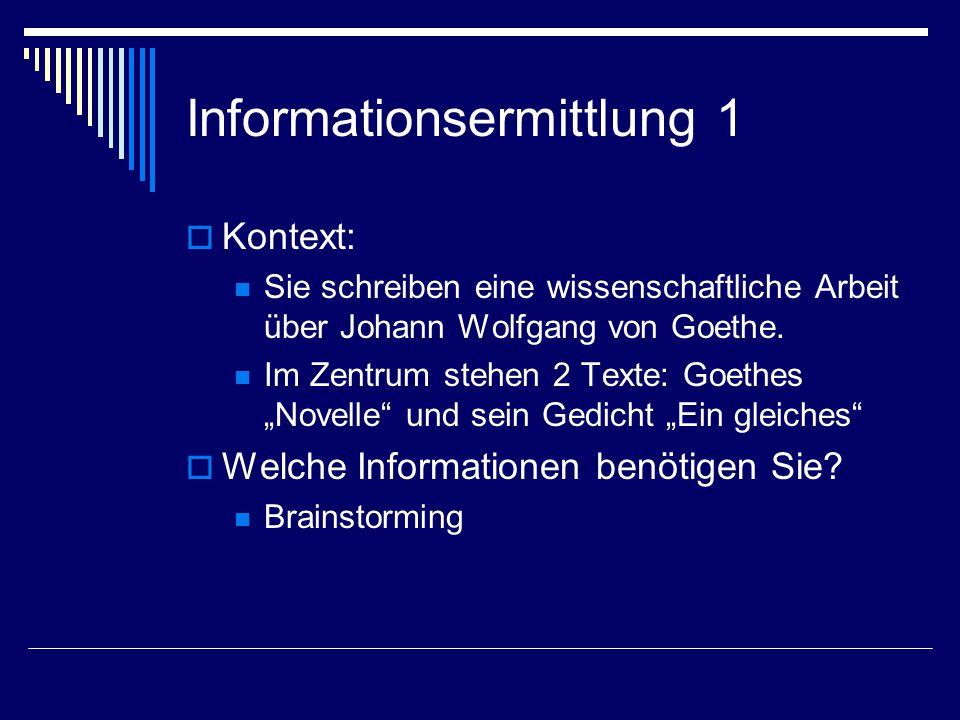 Informationsermittlung 1  Kontext: Sie schreiben eine wissenschaftliche Arbeit über Johann Wolfgang von Goethe.