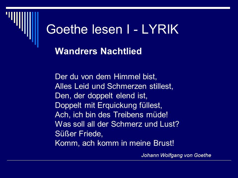 Goethe lesen I - LYRIK Wandrers Nachtlied Der du von dem Himmel bist, Alles Leid und Schmerzen stillest, Den, der doppelt elend ist, Doppelt mit Erquickung füllest, Ach, ich bin des Treibens müde.
