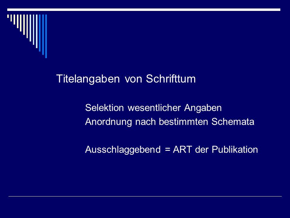 Titelangaben von Schrifttum Selektion wesentlicher Angaben Anordnung nach bestimmten Schemata Ausschlaggebend = ART der Publikation