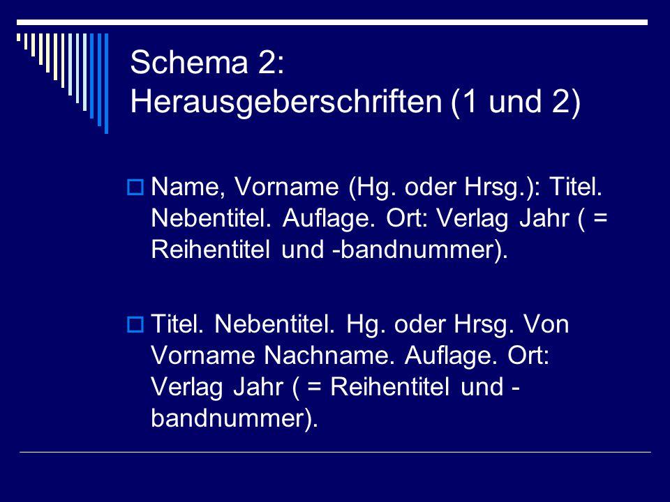 Schema 2: Herausgeberschriften (1 und 2)  Name, Vorname (Hg.