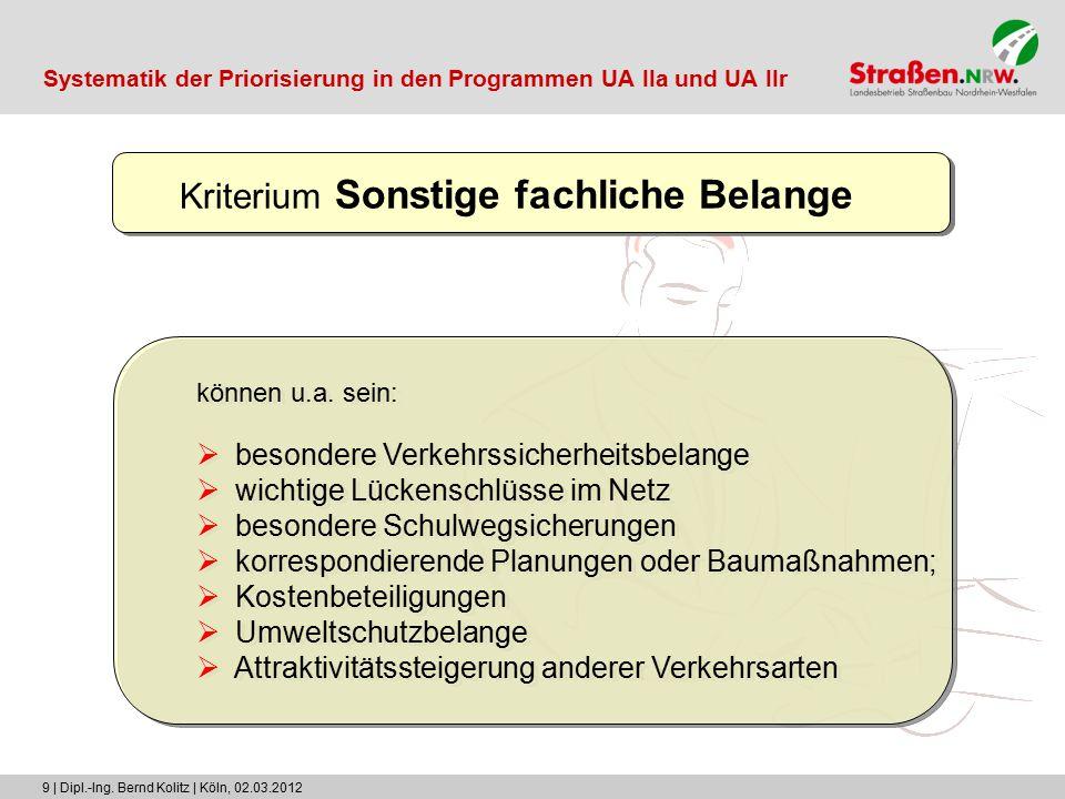 9 | Dipl.-Ing. Bernd Kolitz | Köln, 02.03.2012 Kriterium Sonstige fachliche Belange können u.a. sein:  besondere Verkehrssicherheitsbelange  wichtig