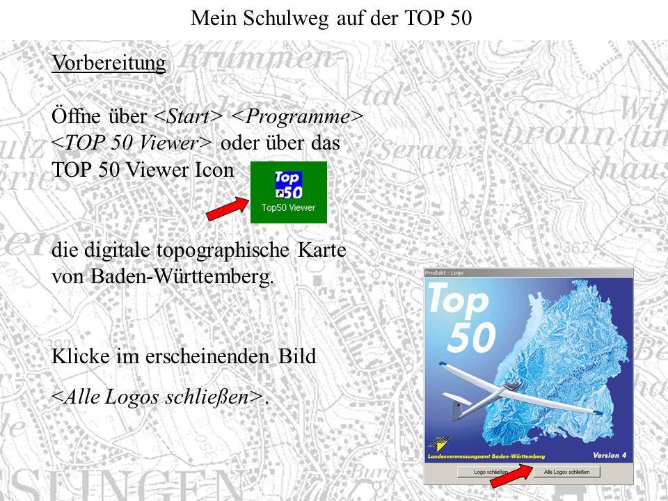 Mein Schulweg auf der TOP 50 Vorbereitung Öffne über oder über das TOP 50 Viewer Icon die digitale topographische Karte von Baden-Württemberg. Klicke