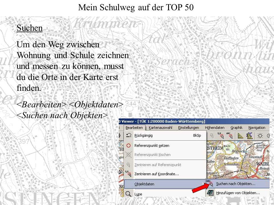 Mein Schulweg auf der TOP 50 Suchen Um den Weg zwischen Wohnung und Schule zeichnen und messen zu können, musst du die Orte in der Karte erst finden.