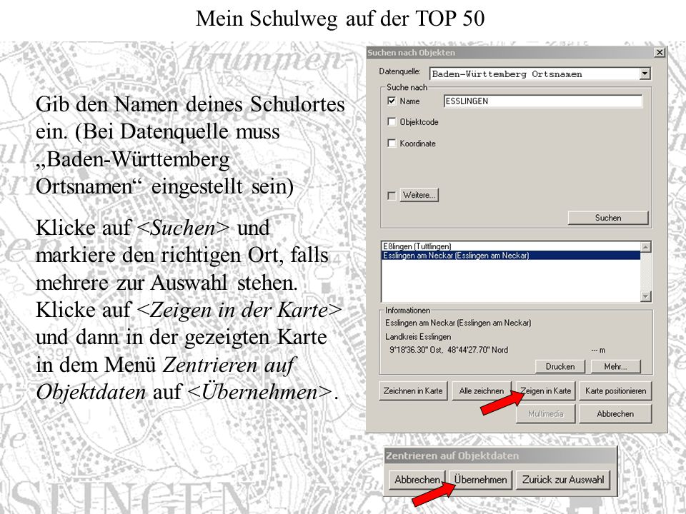 """Mein Schulweg auf der TOP 50 Gib den Namen deines Schulortes ein. (Bei Datenquelle muss """"Baden-Württemberg Ortsnamen"""" eingestellt sein) Klicke auf und"""