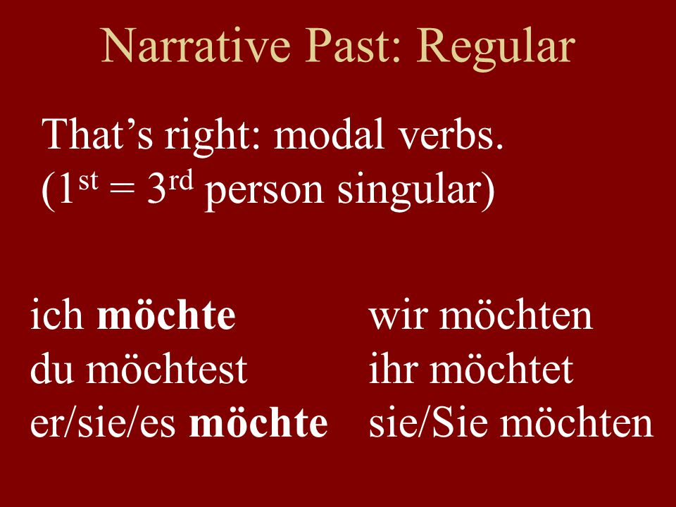 Narrative Past: Regular That's right: modal verbs.