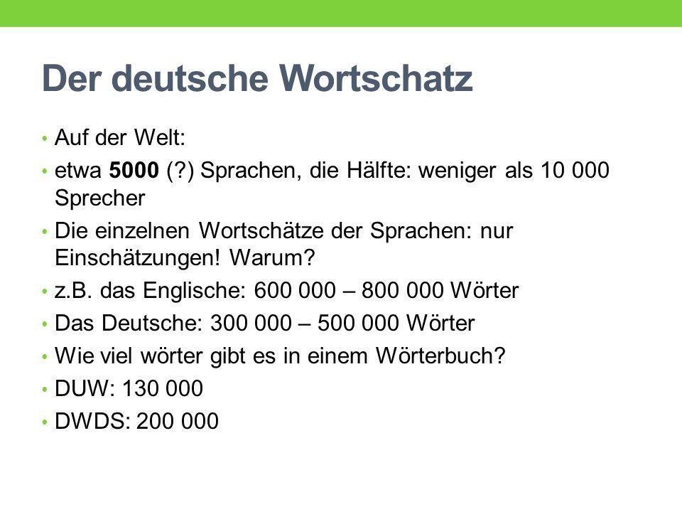 Aktiver und passiver Wortschatz ein Durchschnittssprecher verfügt etwa über 6000–10000 Wörter im gesprochenen Alltagsdeutsch (aktiv) und versteht etwa 50000 Wörter (passiv) Alltagssituationen: 400 bis 800 Wörter Wie viel Sprecher hat das Deutsche.