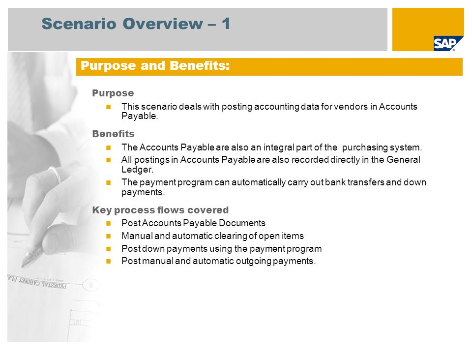 Scenario Overview – 1 Purpose This scenario deals with posting accounting data for vendors in Accounts Payable. Benefits The Accounts Payable are also