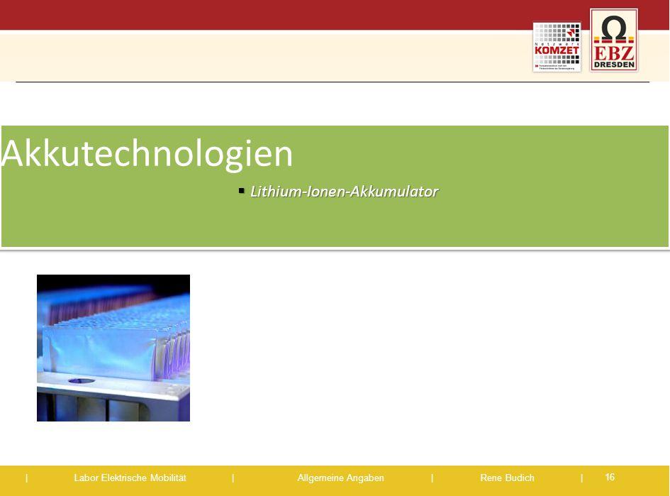 | Labor Elektrische Mobilität |Allgemeine Angaben | Rene Budich | Akkutechnologien  Lithium-Ionen-Akkumulator Akkutechnologien  Lithium-Ionen-Akkumu
