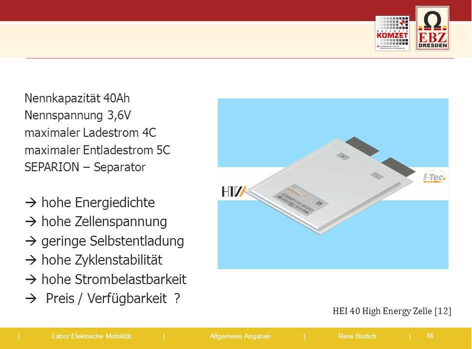 | Labor Elektrische Mobilität |Allgemeine Angaben | Rene Budich | Nennkapazität 40Ah Nennspannung 3,6V maximaler Ladestrom 4C maximaler Entladestrom 5