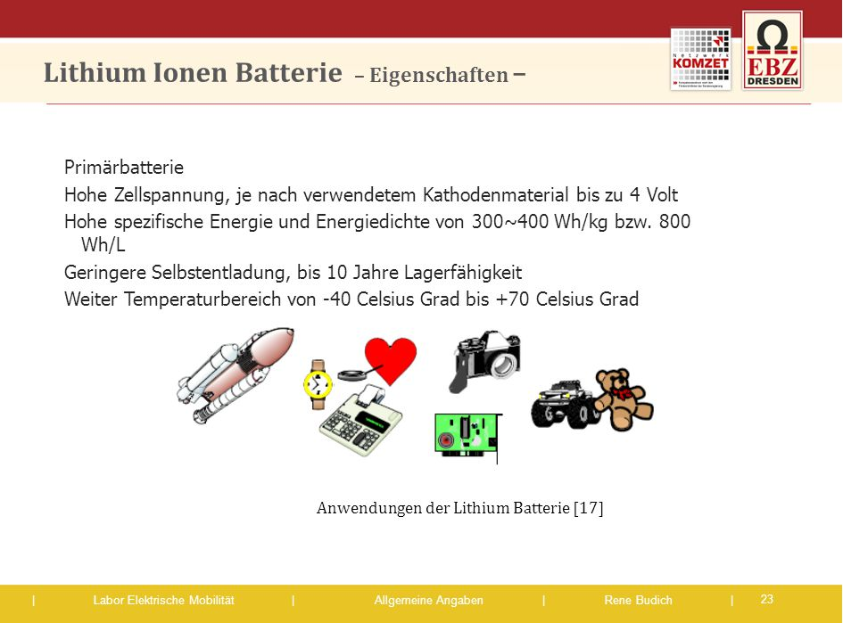 | Labor Elektrische Mobilität |Allgemeine Angaben | Rene Budich | Primärbatterie Hohe Zellspannung, je nach verwendetem Kathodenmaterial bis zu 4 Volt