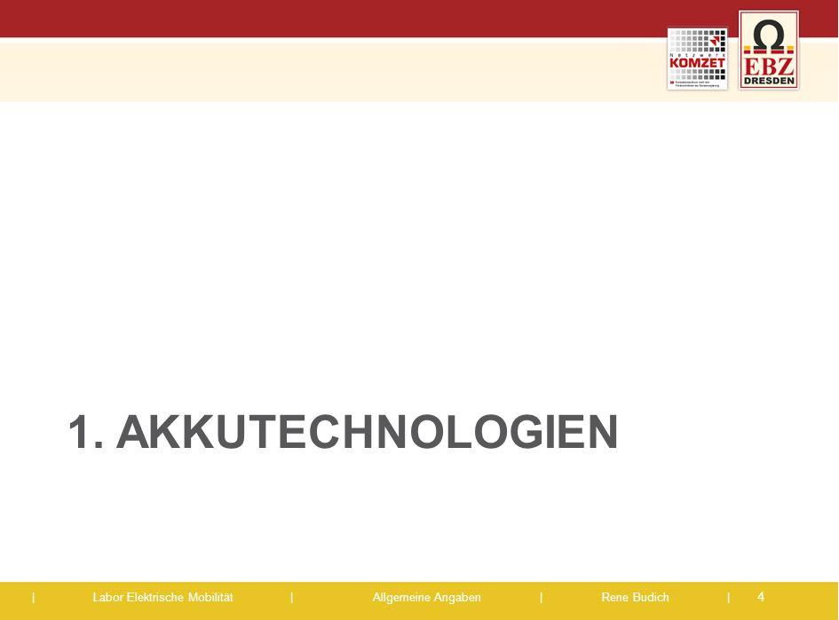 | Labor Elektrische Mobilität |Allgemeine Angaben | Rene Budich | 1. AKKUTECHNOLOGIEN 4