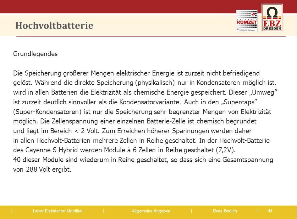 | Labor Elektrische Mobilität |Allgemeine Angaben | Rene Budich | Hochvoltbatterie Grundlegendes Die Speicherung größerer Mengen elektrischer Energie
