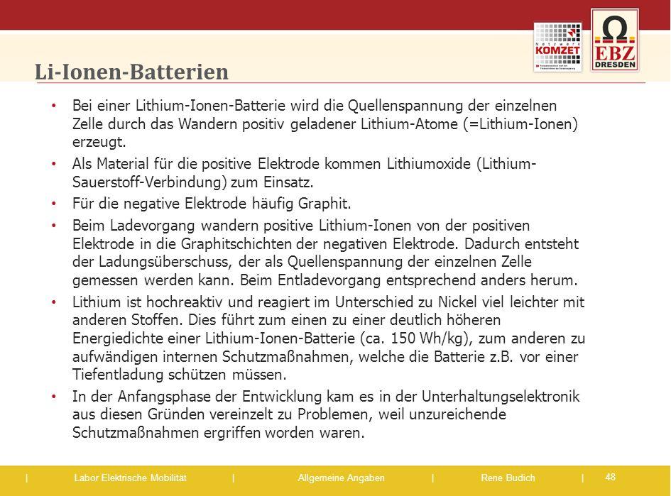 | Labor Elektrische Mobilität |Allgemeine Angaben | Rene Budich | Li-Ionen-Batterien Bei einer Lithium-Ionen-Batterie wird die Quellenspannung der ein