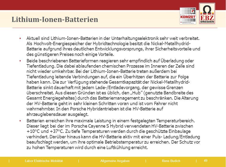 | Labor Elektrische Mobilität |Allgemeine Angaben | Rene Budich | Lithium-Ionen-Batterien Aktuell sind Lithium-Ionen-Batterien in der Unterhaltungsele