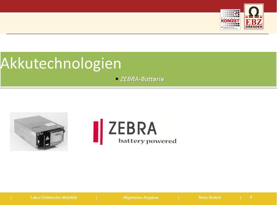 | Labor Elektrische Mobilität |Allgemeine Angaben | Rene Budich | Akkutechnologien  ZEBRA-Batterie Akkutechnologien  ZEBRA-Batterie 9