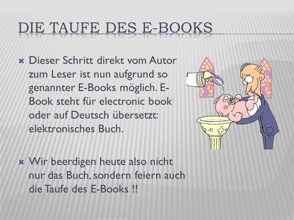  Dieser Schritt direkt vom Autor zum Leser ist nun aufgrund so genannter E-Books möglich.