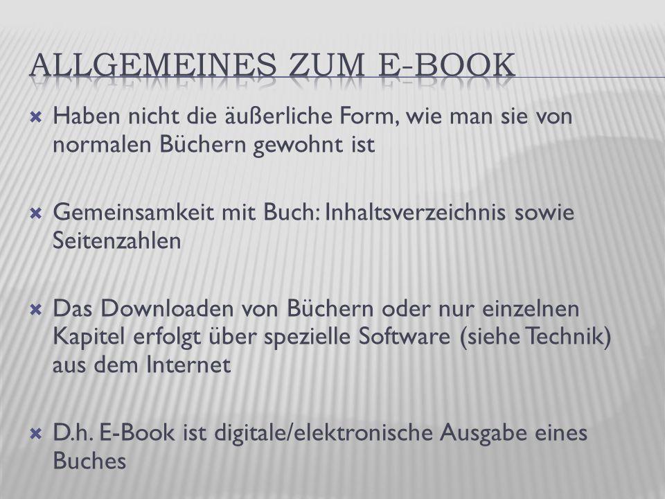  Haben nicht die äußerliche Form, wie man sie von normalen Büchern gewohnt ist  Gemeinsamkeit mit Buch: Inhaltsverzeichnis sowie Seitenzahlen  Das Downloaden von Büchern oder nur einzelnen Kapitel erfolgt über spezielle Software (siehe Technik) aus dem Internet  D.h.